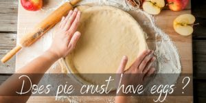 Read more about the article Does Pie Crust Have Eggs ? It's Up To You