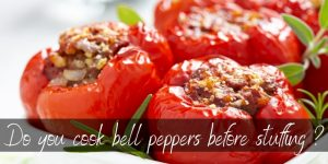 Do You Cook Bell Peppers Before Stuffing Them ?