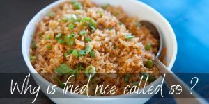 Why Is Fried Rice Called Fried Rice ? Here's What We Know