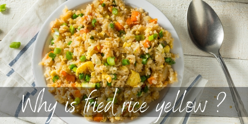 Why Is Fried Rice Yellow ? Top 3 Reasons