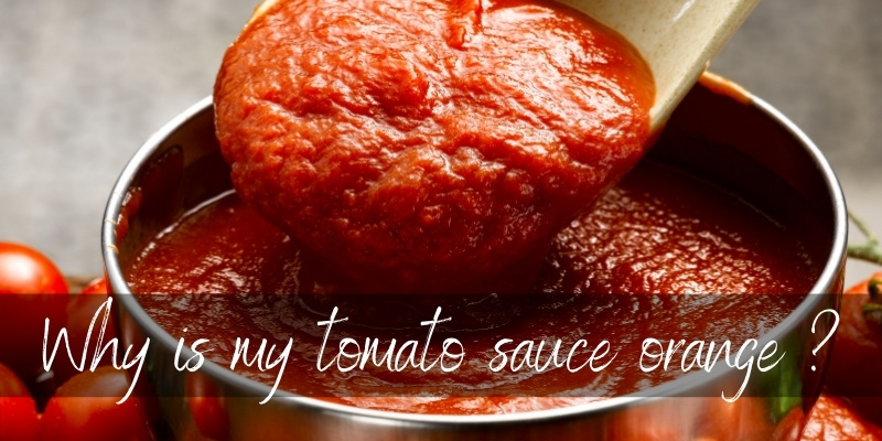 Why Is My Tomato Sauce Orange ? Here's What's Happening