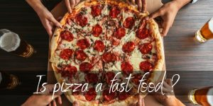 Read more about the article Why Is Pizza Fast Food ? You'll Love It Anyway