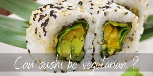 Read more about the article Can Sushi Be Vegetarian ? Yes, Here's What To Look For