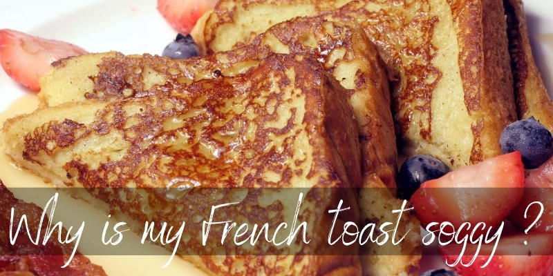 Why Is My French Toast Soggy ? 4 Reasons & How To Fix It