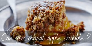 Read more about the article Can You Reheat Apple Crumble ? Yes, And Here's How