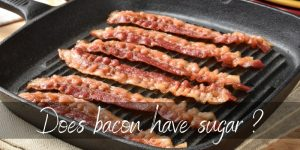 Read more about the article Does Bacon Have Sugar ? It Depends On What You're Buying