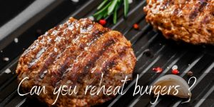 Read more about the article Can You Reheat Burgers ? Yes, Here's 4 Ideas How