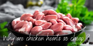 Read more about the article Why Are Chicken Hearts So Cheap ? Not Everyone Wants Them
