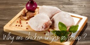 Read more about the article Why Are Chicken Thighs So Cheap ? 3 Reasons You Always Find Them On Sale