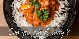 Read more about the article Can You Reheat Curry ? Yes, And Here's How