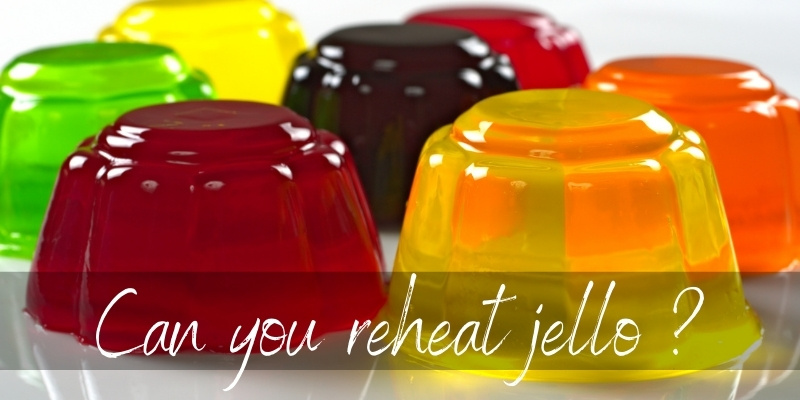 Can You Reheat Jello ? Yes, Here's How & What To Know