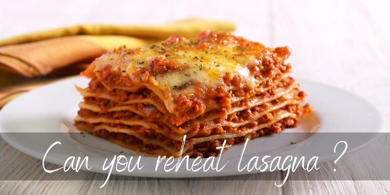Can You Reheat Lasagne ? Yes, Here's What To Do
