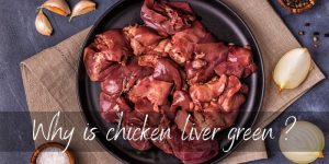 Read more about the article Why Is Chicken Liver Green ? It's Easily Fixable