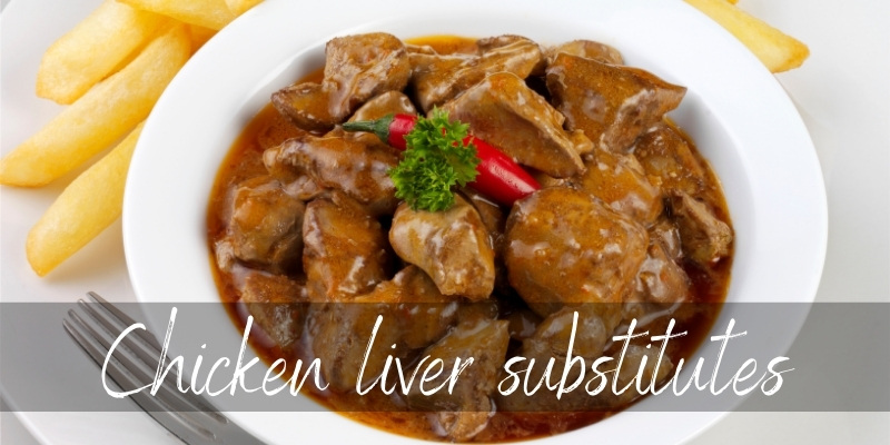 Read more about the article Chicken Liver Substitute – 4 Ideas Try Try Next