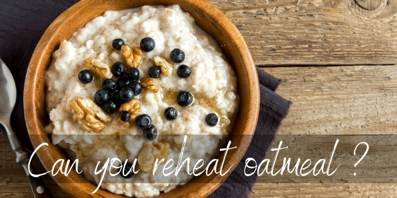 Can You Reheat Oatmeal ? Yes, And Here's How