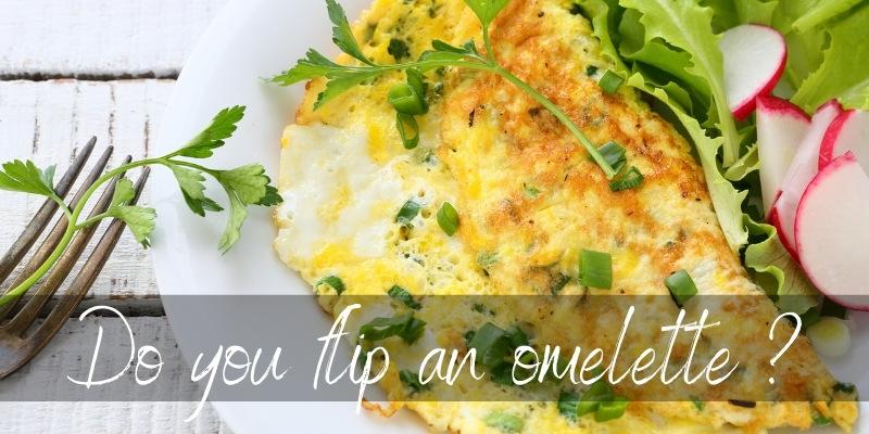 Do You Flip Omelettes ? Alternatives & Common Problems