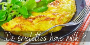 Read more about the article Do Omelettes Have Milk ? Traditions & Personal Taste