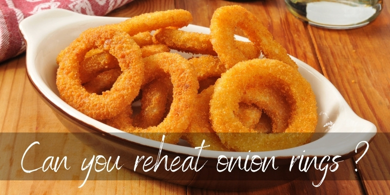Read more about the article Can You Reheat Onion Rings ? Here's What To Do