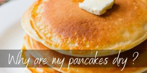 Why Are My Pancakes Dry ? Here's What's Happening