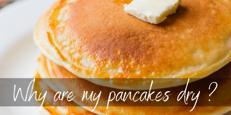 Read more about the article Why Are My Pancakes Dry ? Here's What's Happening