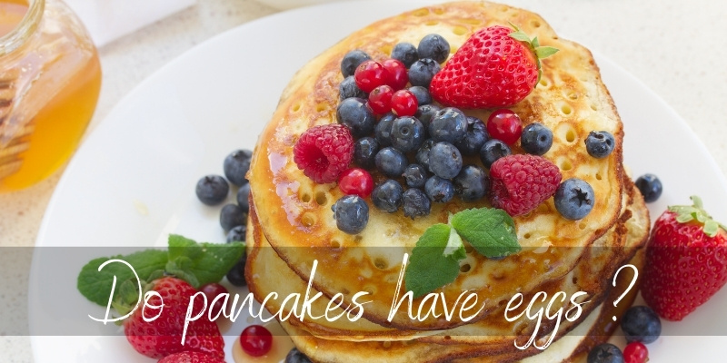 Do Pancakes Have Eggs ? Yes, But There Are Substitutes