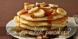 Read more about the article Can You Reheat Pancakes ? Here's 4 Delicious Ways To Do It
