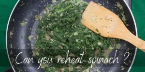 Can You Reheat Spinach ? Here's What You Should Know
