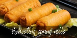 Can You Reheat Spring Rolls ? Yes, And Here's How
