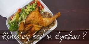 Read more about the article Can You Reheat Food In Styrofoam ? No, And Here's Why