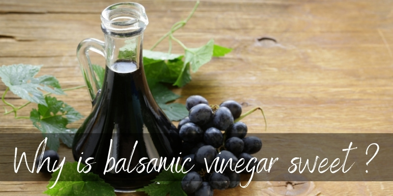 Why Is Balsamic Vinegar Sweet ? Here's What's In It ?