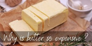 Why Is Butter So Expensive ? 3 Very Good Reasons