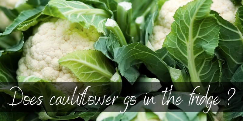 Read more about the article Should Cauliflower Be Refrigerated ? Here's What To Do