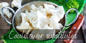 Read more about the article Cauliflower Substitute – 6 Ideas To Try Next & How To Add Flavor