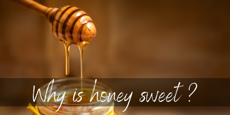 Why Is Honey So Sweet ? Here's What's Happening