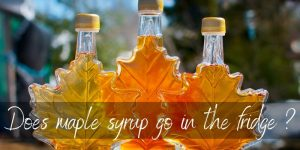 Read more about the article Should Maple Syrup Be Refrigerated ? Here's How To Store It