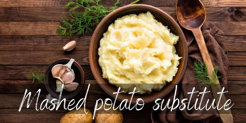 Mashed Potato Substitute – 6 Creamy, Fresh Ideas To Try Next