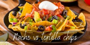 Nacho VS Tortilla Chips – What They Really Are
