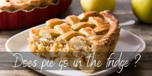 Read more about the article Should Pie Be Refrigerated ? Here's What To Do