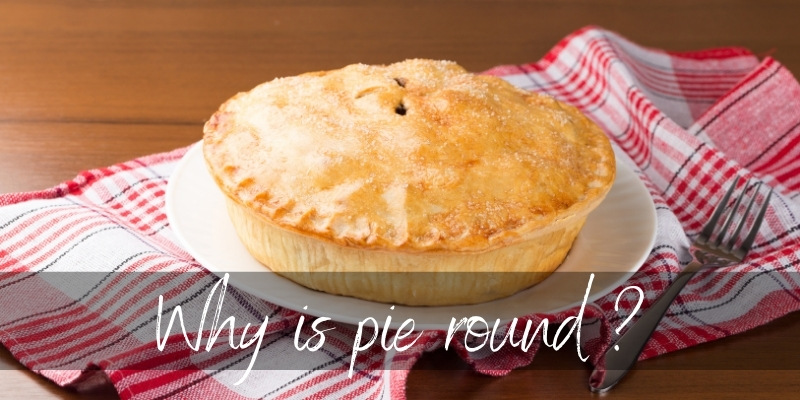 Why Are Pies Round ? Tradition & Practicality