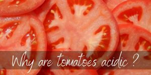 Read more about the article Why Are Tomatoes Acidic ? They're Actually Breathing