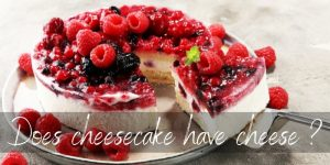 Read more about the article Does Cheesecake Have Cheese ? Here's What's In It