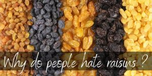 Read more about the article Why Do People Hate Raisins ? Here's What's Going On