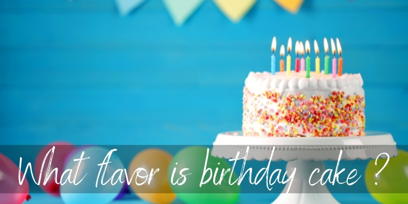 Read more about the article What Flavor Is Birthday Cake ? You Might Already Know