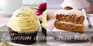 Buttercream VS Cream Cheese Frosting – Here's Which To Use