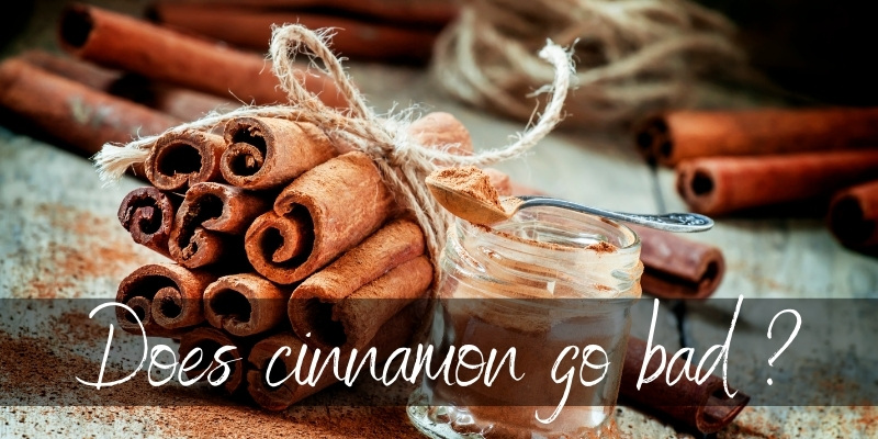 Does Cinnamon Go Bad ? Here's The Truth