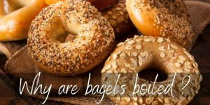Read more about the article Why Are Bagels Boiled ? How This Extra Step Helps So Much