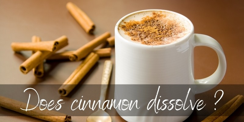 Read more about the article Does Cinnamon Dissolve ? Here's How To Use It Properly