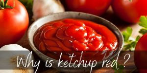 Why Is Ketchup Red ? – Here's Where The Color Comes From