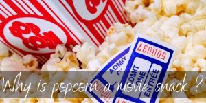 Read more about the article Why Is Popcorn A Movie Snack ? There's An Interesting Story Behind It