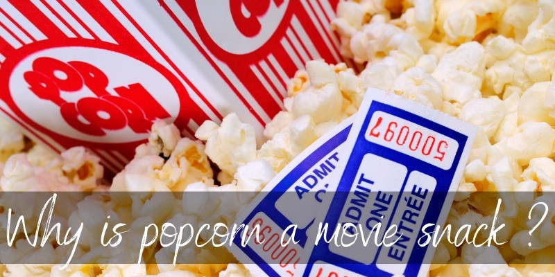 Why Is Popcorn A Movie Snack ? There's An Interesting Story Behind It
